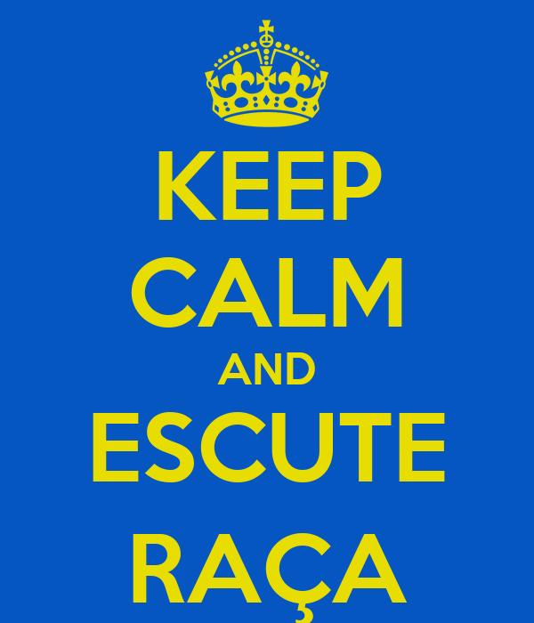 KEEP CALM AND ESCUTE RAÇA