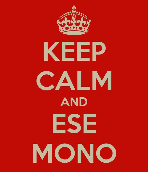 KEEP CALM AND ESE MONO