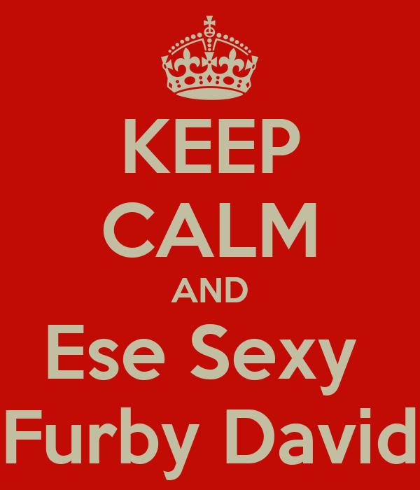 KEEP CALM AND Ese Sexy  Furby David