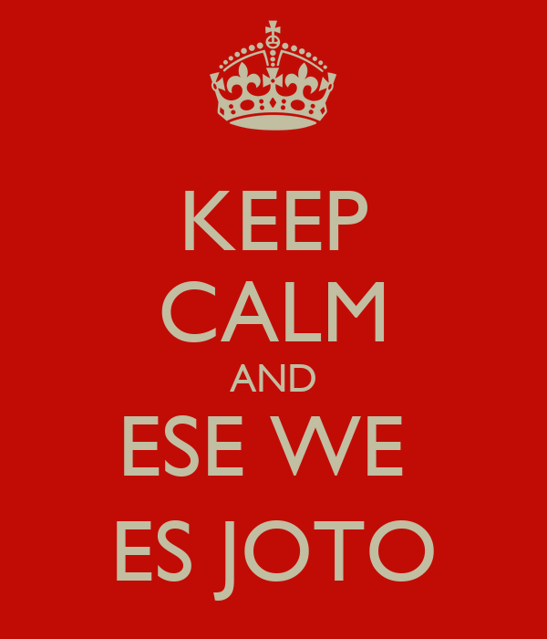 KEEP CALM AND ESE WE  ES JOTO