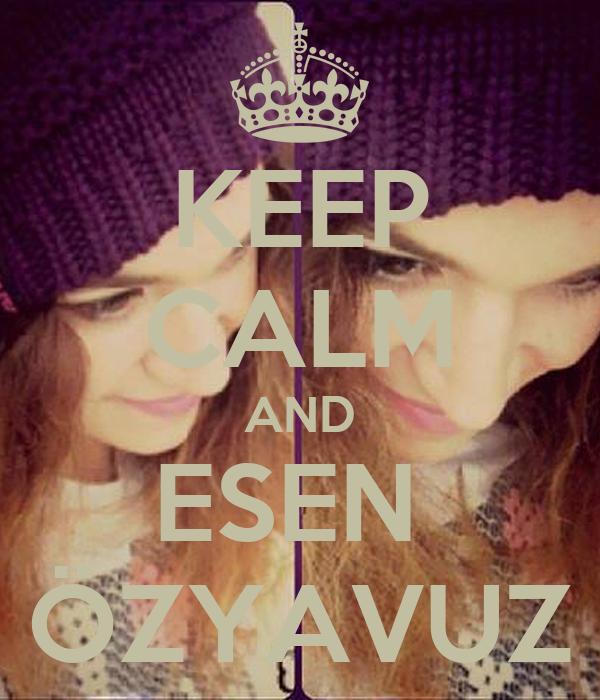 KEEP CALM AND ESEN  ÖZYAVUZ