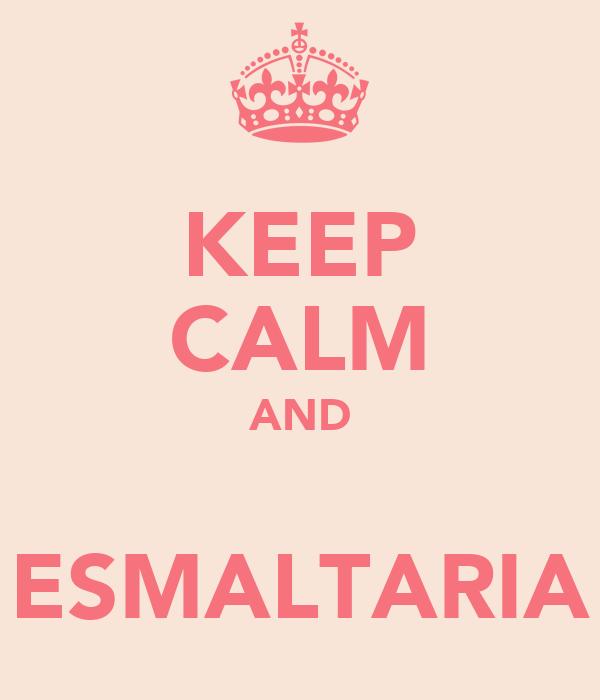 KEEP CALM AND  ESMALTARIA