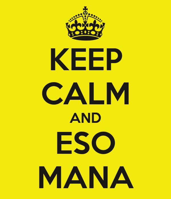 KEEP CALM AND ESO MANA
