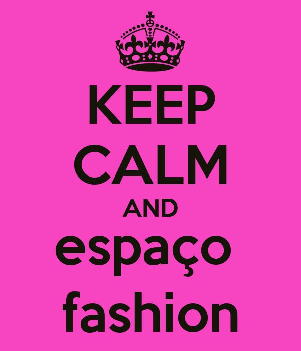 KEEP CALM AND espaço  fashion