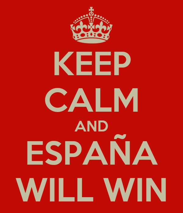 KEEP CALM AND ESPAÑA WILL WIN