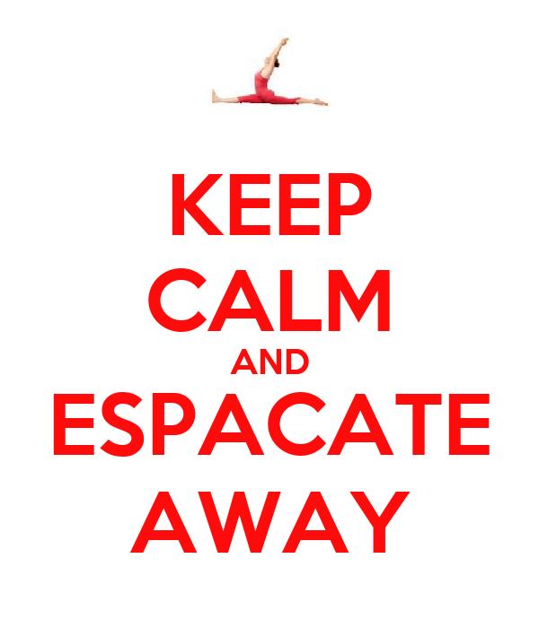 KEEP CALM AND ESPACATE AWAY