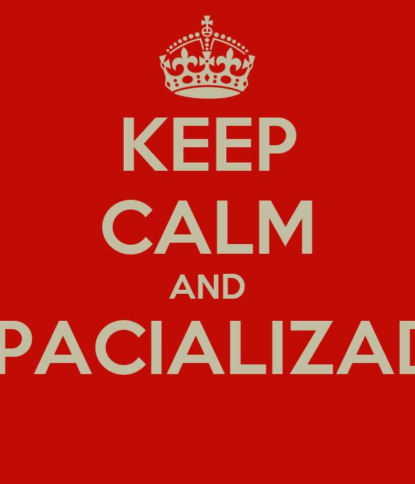 KEEP CALM AND ESPACIALIZADO