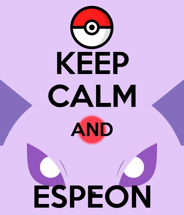 KEEP CALM AND  ESPEON
