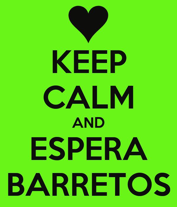 KEEP CALM AND ESPERA BARRETOS