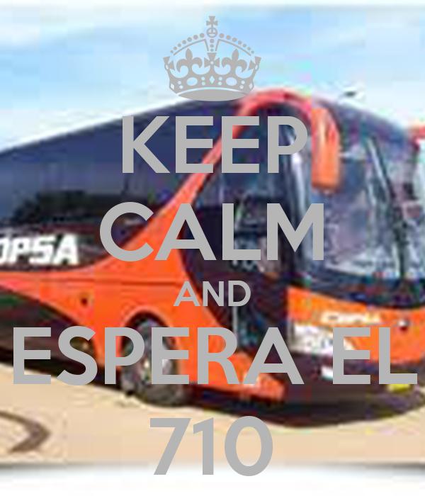 KEEP CALM AND ESPERA EL 710