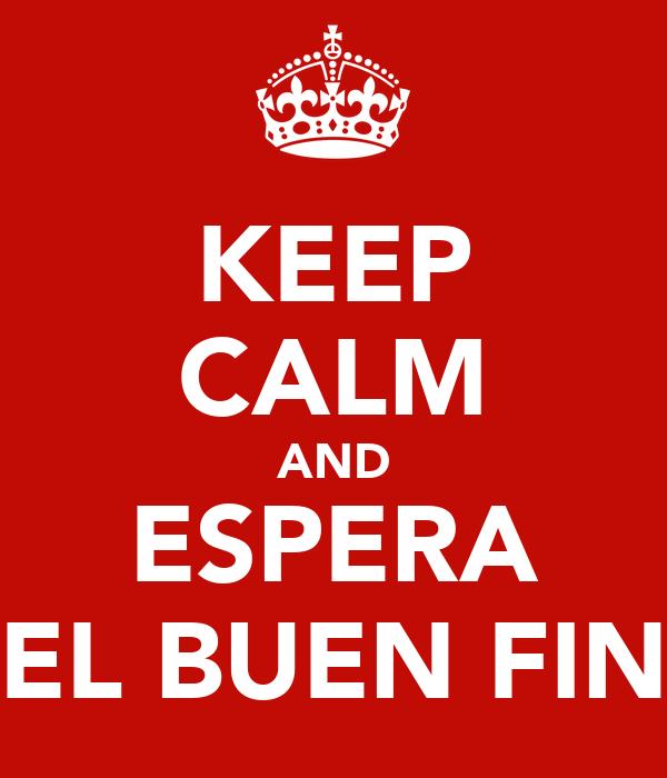 KEEP CALM AND ESPERA EL BUEN FIN