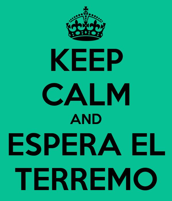 KEEP CALM AND ESPERA EL TERREMO