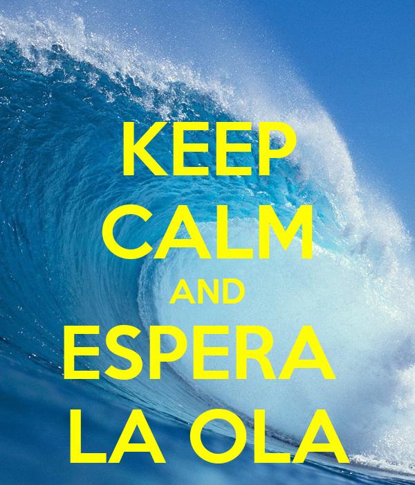 KEEP CALM AND ESPERA  LA OLA