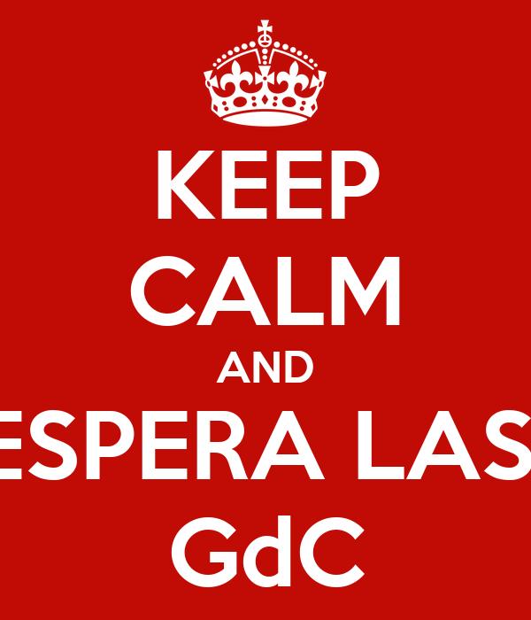 KEEP CALM AND ESPERA LAS  GdC