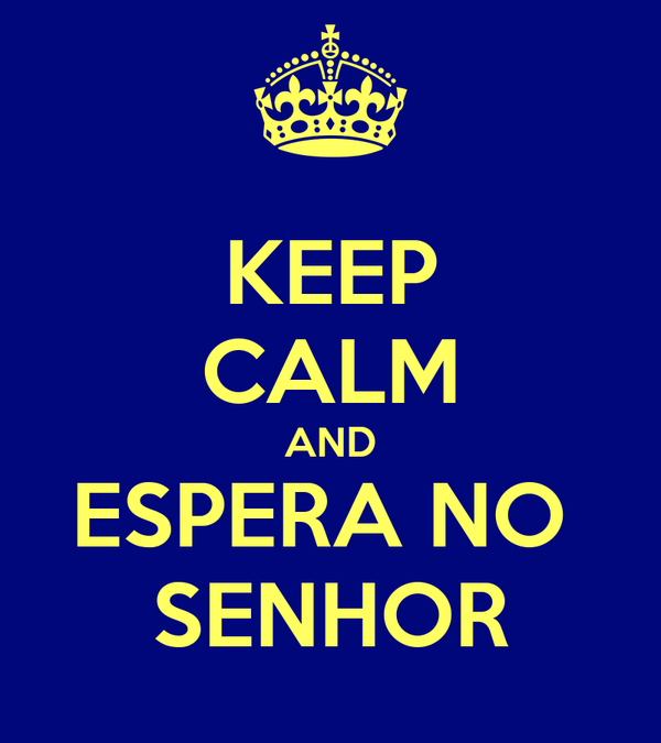 KEEP CALM AND ESPERA NO  SENHOR