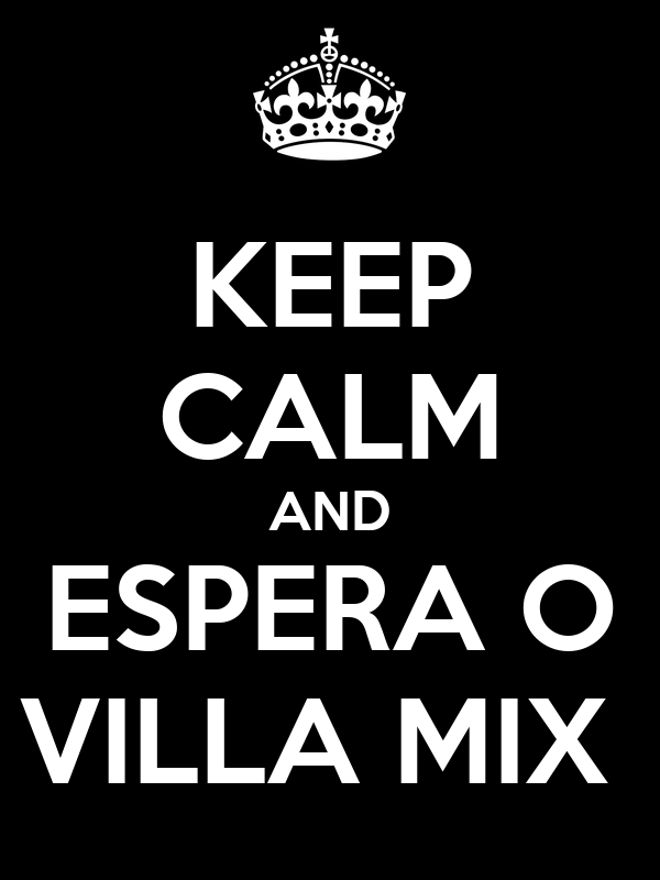 KEEP CALM AND ESPERA O VILLA MIX
