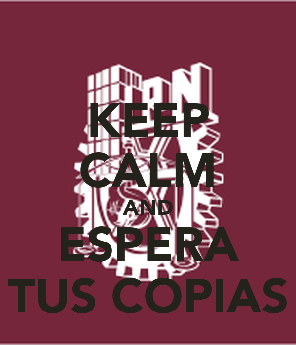 KEEP CALM AND ESPERA TUS COPIAS