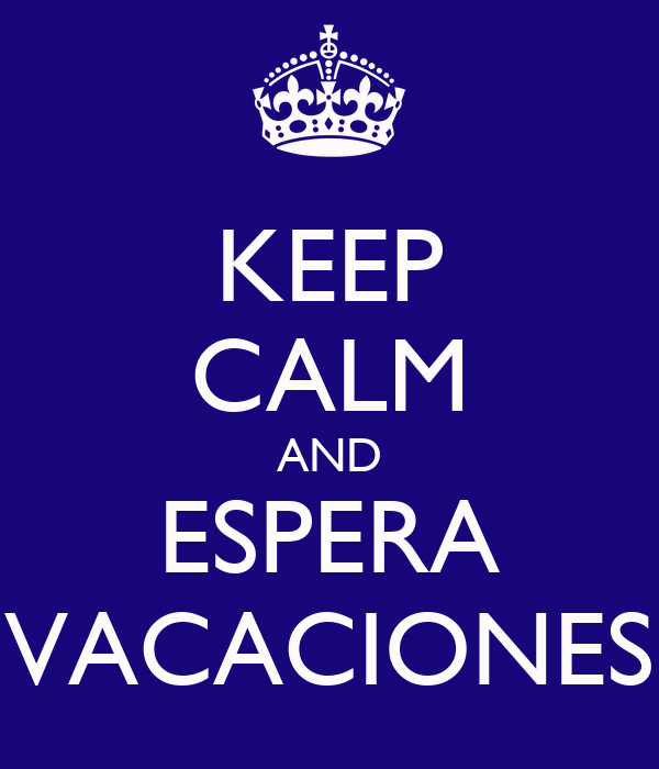 KEEP CALM AND ESPERA VACACIONES
