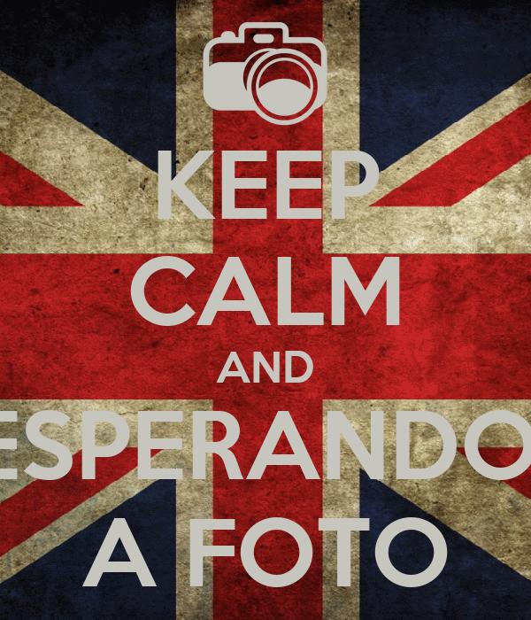 KEEP CALM AND ESPERANDO  A FOTO