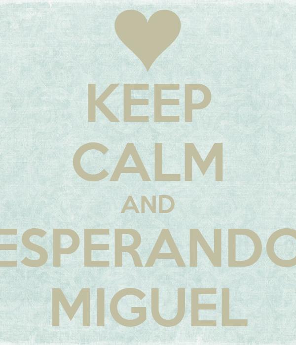 KEEP CALM AND ESPERANDO MIGUEL