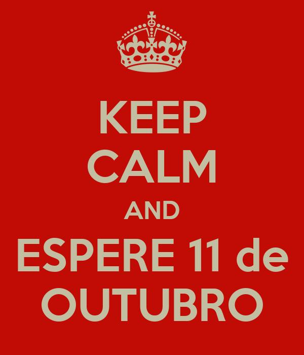KEEP CALM AND ESPERE 11 de OUTUBRO