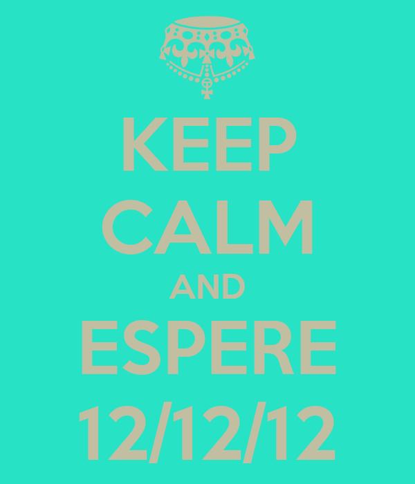 KEEP CALM AND ESPERE 12/12/12