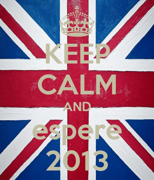KEEP CALM AND espere 2013