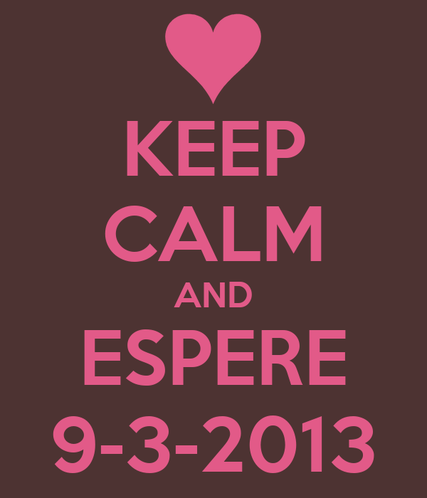 KEEP CALM AND ESPERE 9-3-2013