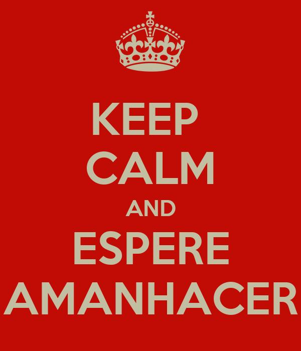 KEEP  CALM AND ESPERE AMANHACER