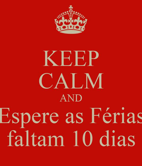 KEEP CALM AND Espere as Férias faltam 10 dias