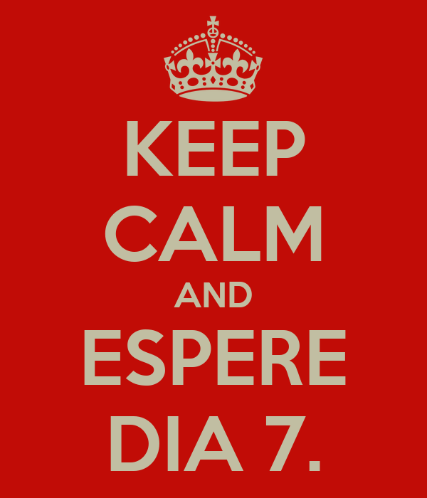KEEP CALM AND ESPERE DIA 7.