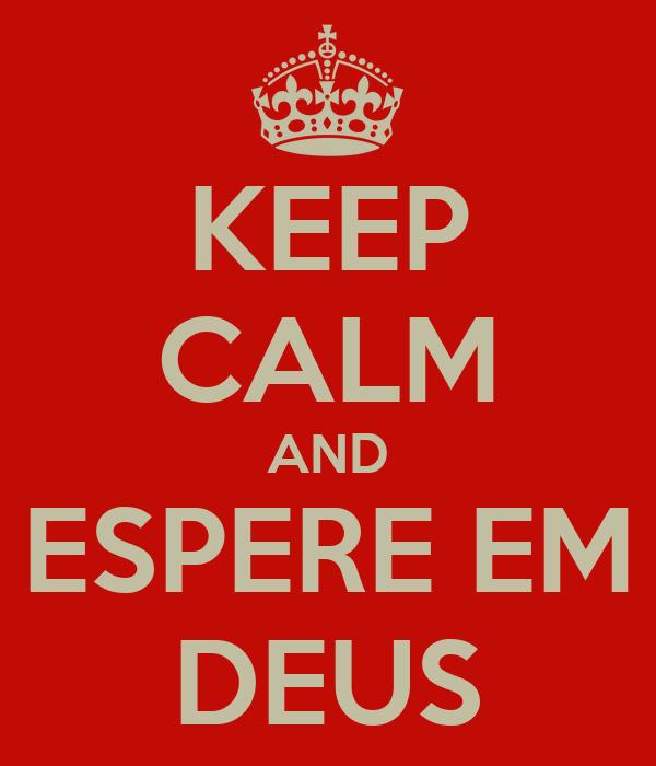 KEEP CALM AND ESPERE EM DEUS