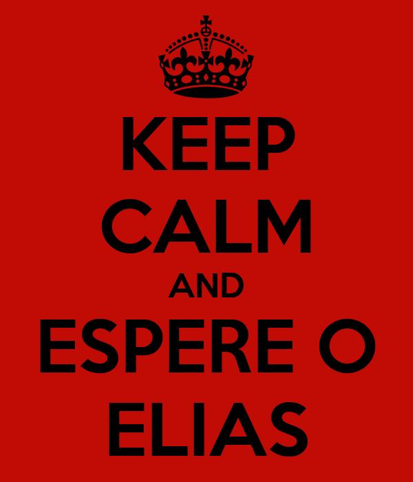 KEEP CALM AND ESPERE O ELIAS