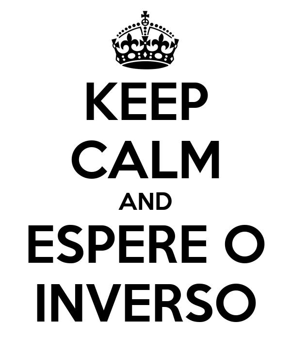 KEEP CALM AND ESPERE O INVERSO