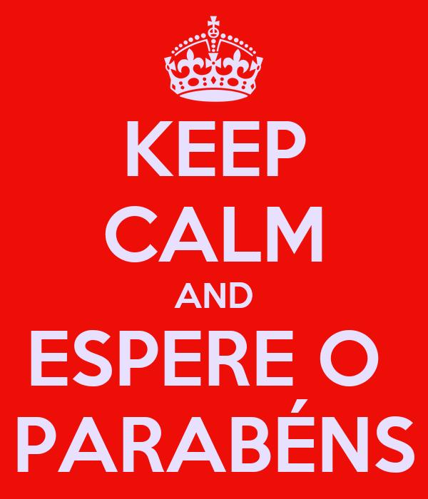 KEEP CALM AND ESPERE O  PARABÉNS