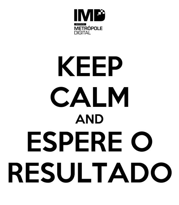 KEEP CALM AND ESPERE O RESULTADO