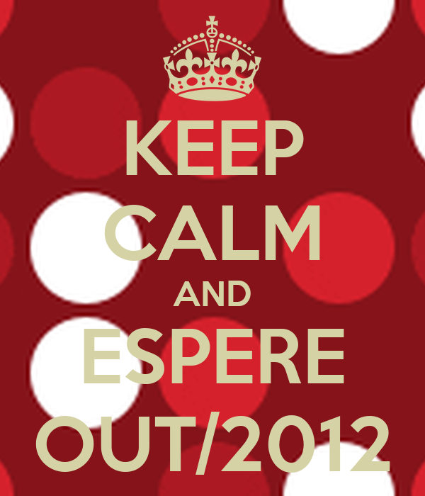 KEEP CALM AND ESPERE OUT/2012