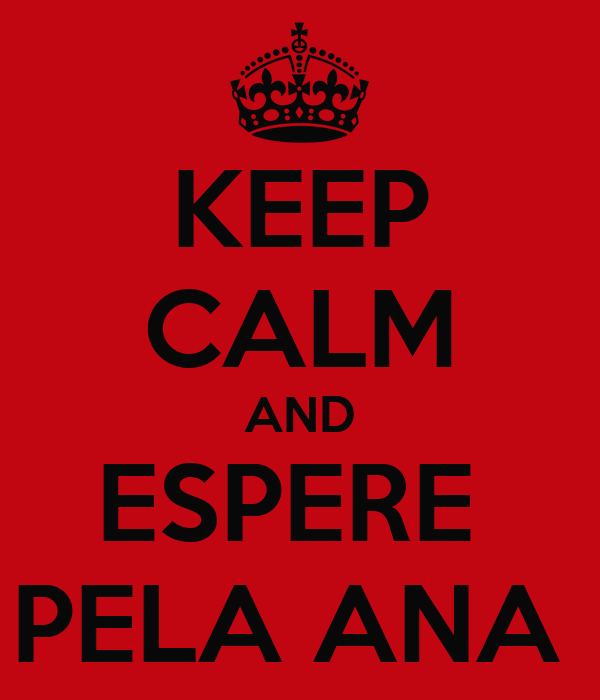 KEEP CALM AND ESPERE  PELA ANA