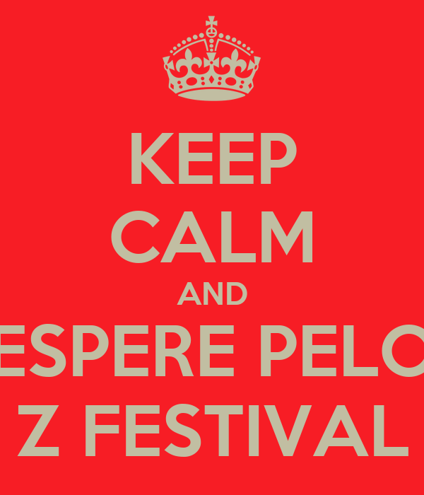 KEEP CALM AND ESPERE PELO Z FESTIVAL