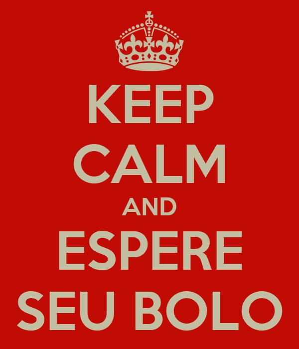 KEEP CALM AND ESPERE SEU BOLO