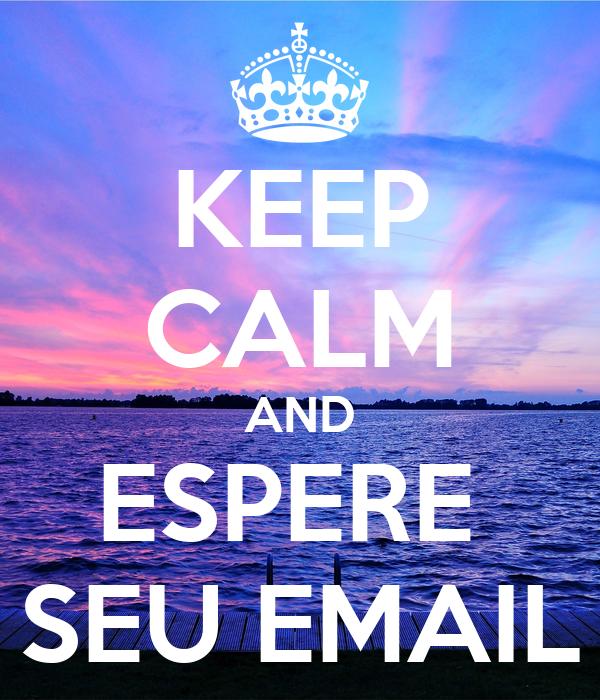 KEEP CALM AND  ESPERE   SEU EMAIL
