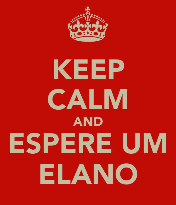 KEEP CALM AND ESPERE UM ELANO