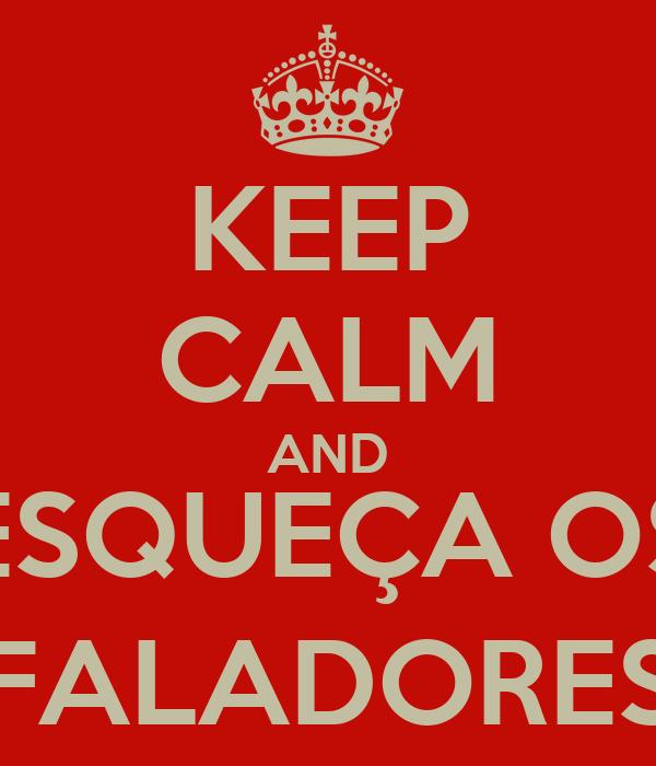 KEEP CALM AND ESQUEÇA OS FALADORES