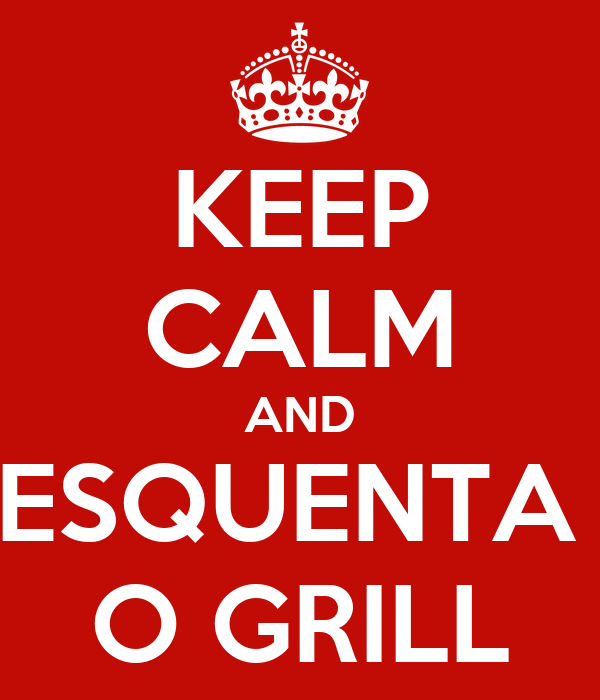 KEEP CALM AND ESQUENTA  O GRILL