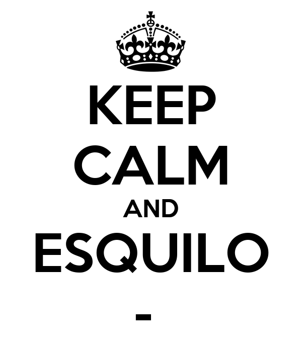 KEEP CALM AND ESQUILO -