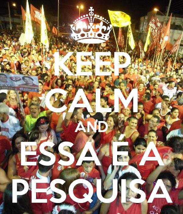 KEEP CALM AND ESSA É A PESQUISA