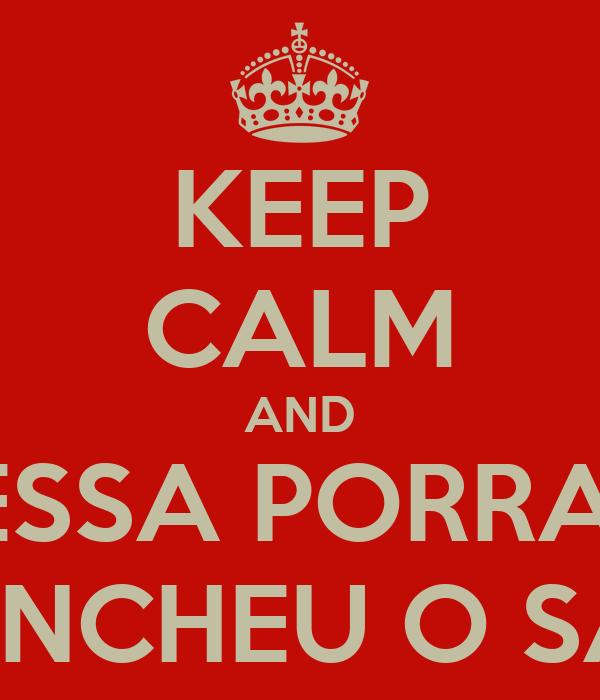 KEEP CALM AND ESSA PORRA  JA ENCHEU O SACO