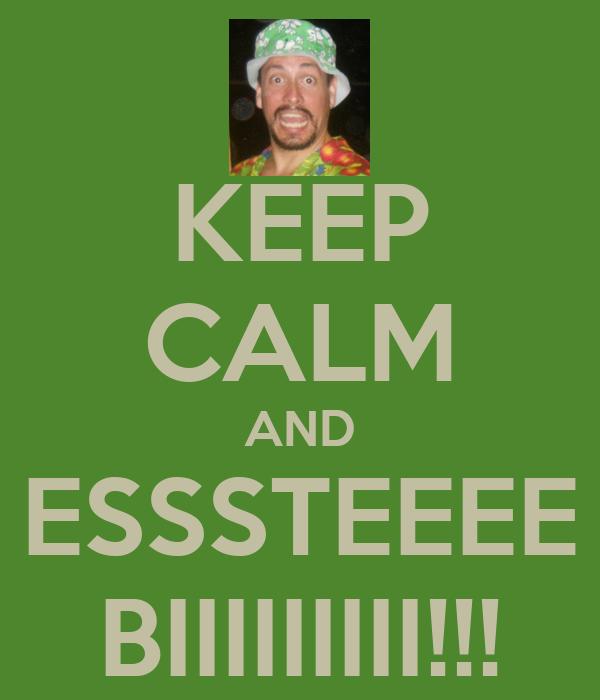 KEEP CALM AND ESSSTEEEE BIIIIIIIII!!!