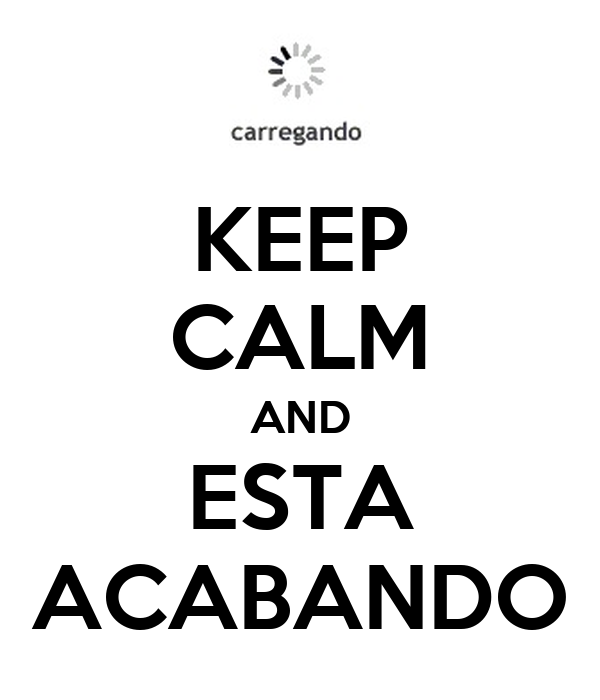 KEEP CALM AND ESTA ACABANDO