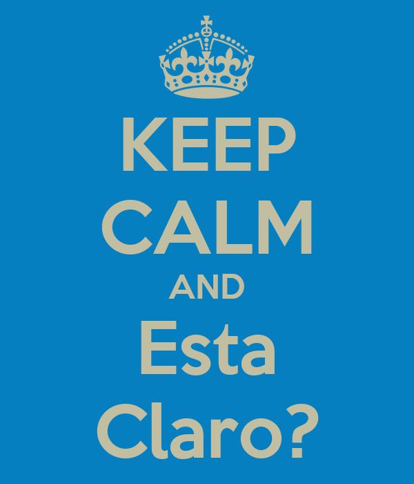 KEEP CALM AND Esta Claro?
